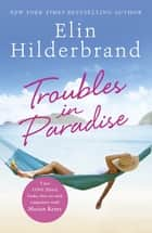 Troubles in Paradise - Book 3 in NYT-bestselling author Elin Hilderbrand's fabulous Paradise series ebook by Elin Hilderbrand