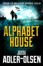 Alphabet House ebook by Jussi Adler-Olsen, Steve Schein
