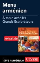 Menu arménien - A table avec les Grands Explorateurs ebook by Collectif