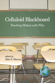 Celluloid Blackboard: Teaching History with Film. Contemporary Research in Education. ebook by Marcus, Alan, S