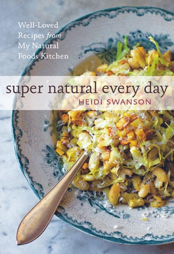 Super Natural Every Day ebook by Heidi Swanson