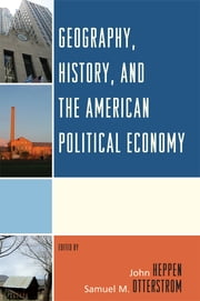 Geography, History, and the American Political Economy ebook by John Heppen,John Agnew,Emily J. Duda,Keumsoo Hong,Kristen N. Keegan,Anne E. Mosher,Samuel M. Otterstrom,Fred M. Shelley,M.J Morgan