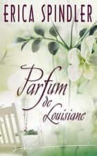 Parfum de Louisiane (Harlequin Jade) ebook by Erica Spindler