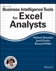 Microsoft Business Intelligence Tools for Excel Analysts ebook by Michael Alexander,Jared Decker,Bernard Wehbe