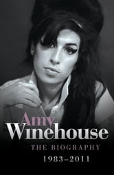 Amy Winehouse - The Biography 1983-2011 ebook by Chas Newkey-Burden