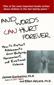 And Words Can Hurt Forever - How to Protect Adolescents from Bullying, Harassment, and Emotional Violence ebook by Ph.D. James Garbarino, Ph.D.,Ph.D. Ellen deLara, Ph.D.