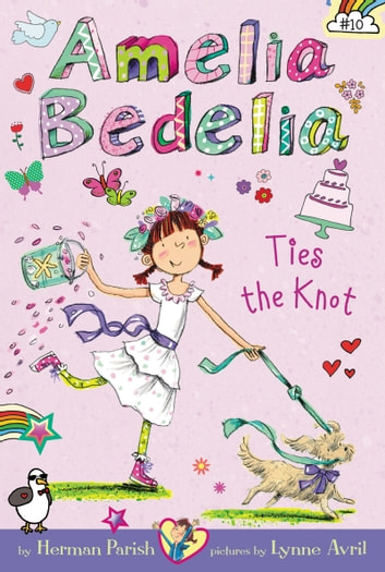Amelia Bedelia Chapter Book #10: Amelia Bedelia Ties the Knot ebook by Herman Parish