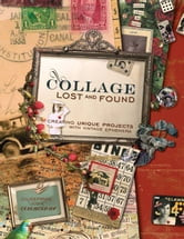 Collage Lost and Found: Creating Unique Projects With Vintage Ephemera ebook by Giuseppina Cirincione