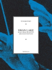 Swan Lake: Music from the Ballet Arranged for Piano ebook by Novello & Co Ltd.