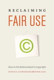 Reclaiming Fair Use - How to Put Balance Back in Copyright ebook by Patricia Aufderheide, Peter Jaszi
