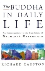 The Buddha In Daily Life - An Introduction to the Buddhism of Nichiren Daishonin ebook by Causton,Richard G Causton Causton