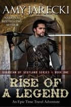 Rise of a Legend - Guardian of Scotland, #1 ebook by Amy Jarecki