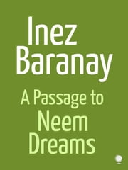 A Passage To Neem Dreams ebook by Inez Baranay