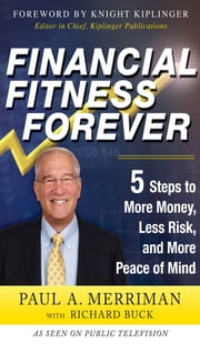 Financial Fitness Forever: 5 Steps to More Money, Less Risk, and More Peace of Mind ebook by Paul Merriman, Richard Buck