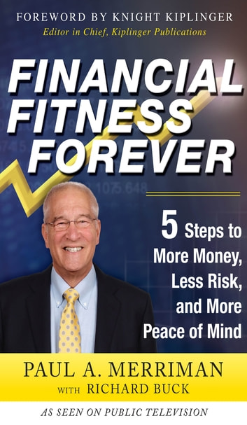 Financial Fitness Forever: 5 Steps to More Money, Less Risk, and More Peace of Mind ebook by Paul Merriman,Richard Buck