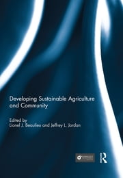 "Developing Sustainable Agriculture and Community ebook by Lionel J. ""Bo"" Beaulieu,Jeffrey L. Jordan"
