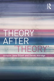 Theory After 'Theory' ebook by Jane Elliott,Derek Attridge