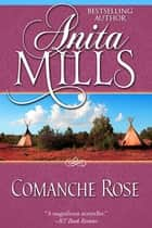 Comanche Rose ebook by Anita Mills