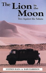 The Lion in the Moon: Two Against the Sahara ebook by Steve Rada