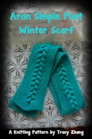 Aran Simple Plait Winter Scarf ebook by Tracy Zhang