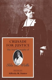 Crusade for Justice - The Autobiography of Ida B. Wells ebook by Ida B. Wells,Alfreda M. Duster