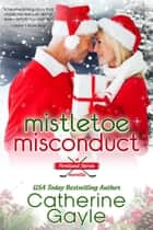 Mistletoe Misconduct ebook by Catherine Gayle