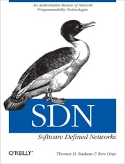 SDN: Software Defined Networks - An Authoritative Review of Network Programmability Technologies ebook by Thomas D. Nadeau,Ken Gray