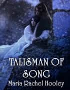 Talisman of Song ebook by Maria Rachel Hooley