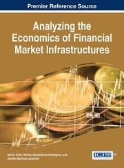 Analyzing the Economics of Financial Market Infrastructures ebook by Martin Diehl,Biliana Alexandrova-Kabadjova,Richard Heuver,Serafín Martínez-Jaramillo