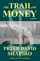 The Trail of Money ebook by Peter David Shapiro