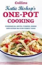One-Pot Cooking: Casseroles, curries, soups and bakes and other no-fuss family food ebook by Katie Bishop