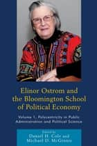 Elinor Ostrom and the Bloomington School of Political Economy - Polycentricity in Public Administration and Political Science ebook by Daniel H. Cole, Michael D. McGinnis, Paul Dragos Aligica,...