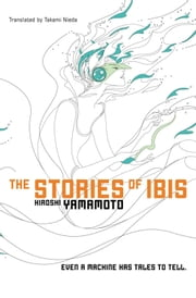 The Stories of Ibis ebook by Hiroshi Yamamoto