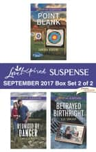 Harlequin Love Inspired Suspense September 2017 - Box Set 2 of 2 - Point Blank\Reunited by Danger\Betrayed Birthright ebook by Sandra Robbins, Carol J. Post, Liz Shoaf