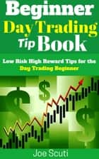 Beginner Day Trader Tip Book E-bok by Joe Scuti