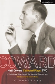 Coward Plays: 2 - Private Lives; Bitter-Sweet; The Marquise; Post-Mortem ebook by Noël Coward
