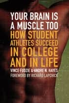 Your Brain Is a Muscle Too ebook by Andre Hayes,Vince Fudzie