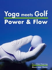 Yoga meets Golf: More Power & More Flow - Golf Fitness with Yoga ebook by Dorothee Haering