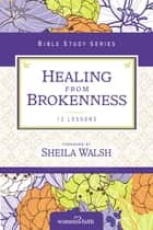Healing from Brokenness ebook by Women of Faith, Sheila Walsh