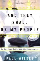 And They Shall Be My People - An American Rabbi and His Congregation ebook by Paul Wilkes