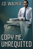 Copy Me, Unrequited ebook by J.D. Walker