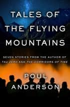 Tales of the Flying Mountains - Stories eBook by Poul Anderson