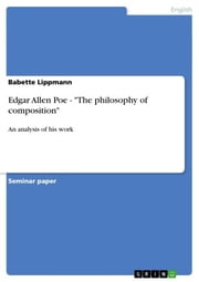 Edgar Allen Poe - 'The philosophy of composition' - An analysis of his work ebook by Babette Lippmann