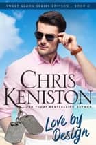 Love by Design: Heartwarming Edition ebook by Chris Keniston