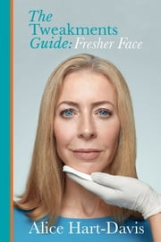 The Tweakments Guide - Fresher Face ebook by Alice Hart-Davis