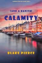 Calamity (and a Danish) (A European Voyage Cozy Mystery—Book 5) ebook by Blake Pierce