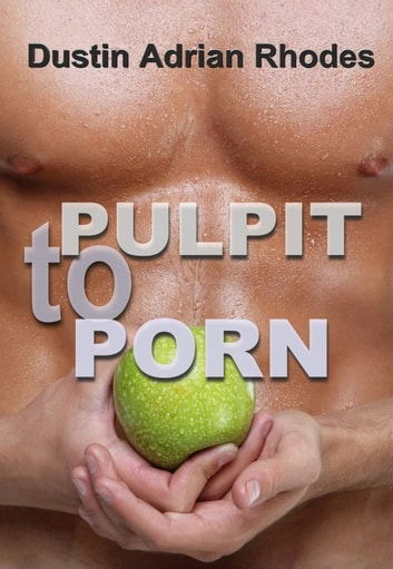 PULPIT to PORN ebook by Dustin Adrian Rhodes