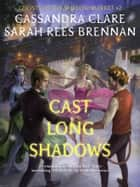 Ghosts of the Shadow Market 2: Cast Long Shadows ebook by Cassandra Clare