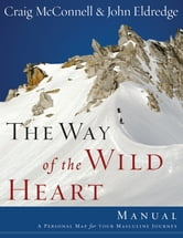 The Way of the Wild Heart Manual - A Personal Map for Your Masculine Journey ebook by John Eldredge