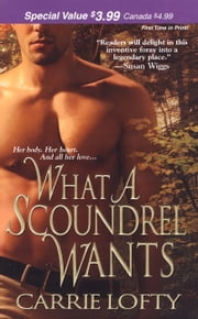 What a Scoundrel Wants ebook by Carrie Lofty